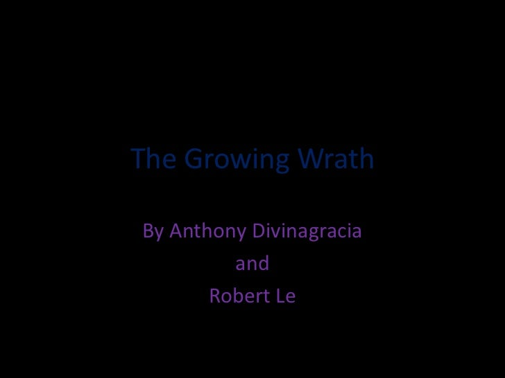 The Growing Wrath<br />By Anthony Divinagracia <br />and <br />Robert Le<br />