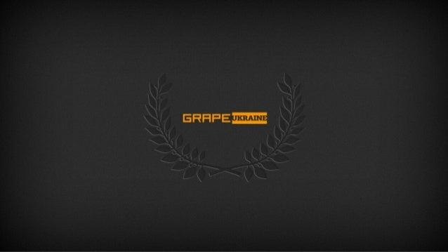 GRAPE UKRAINE МЫ СЕГОДНЯ Основано в Украине как представительство агентства GRAPE / POSSIBLE Worldwide в 2011 г. digital m...