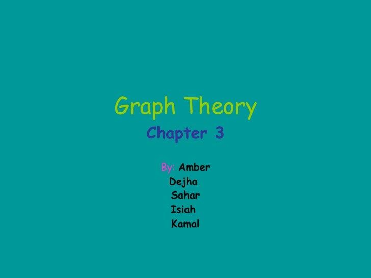 Graph Theory Chapter 3 By:   Amber Dejha  Sahar Isiah  Kamal