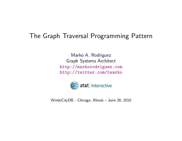 The Graph Traversal Programming Pattern                  Marko A. Rodriguez               Graph Systems Architect         ...