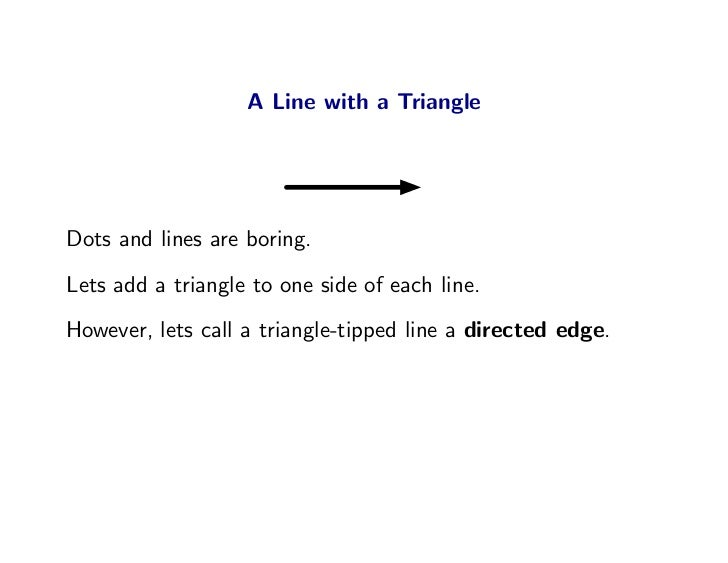 A Line with a Triangle     Dots and lines are boring. Lets add a triangle to one side of each line. However, lets call a t...