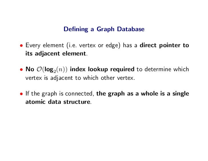 Defining a Graph Database  • Every element (i.e. vertex or edge) has a direct pointer to   its adjacent element.  • No O(lo...