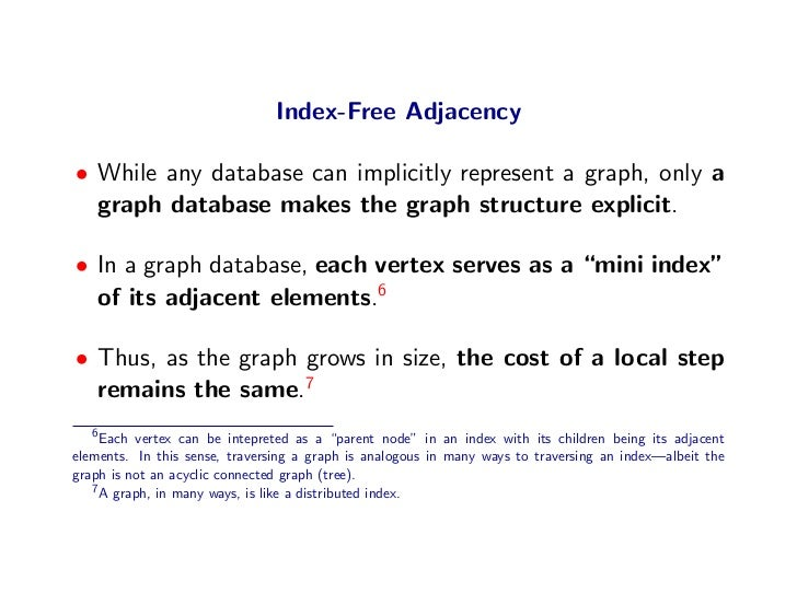 Index-Free Adjacency  • While any database can implicitly represent a graph, only a   graph database makes the graph struc...
