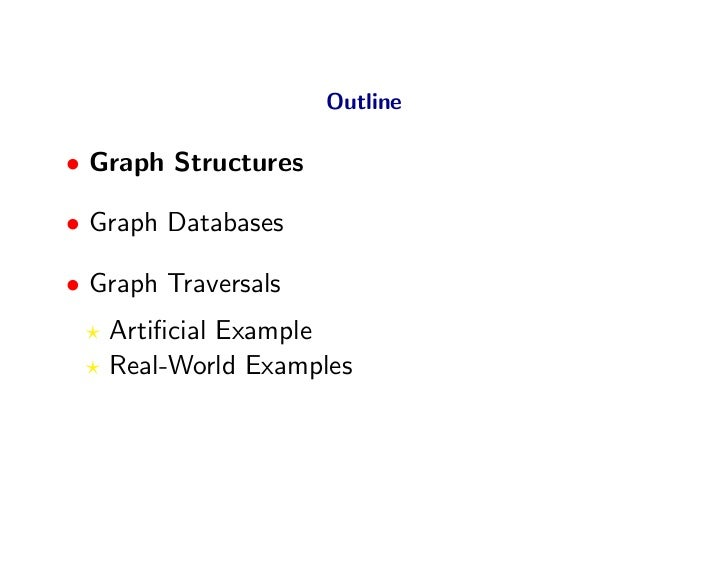 Outline  • Graph Structures  • Graph Databases  • Graph Traversals    Artificial Example    Real-World Examples