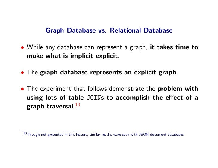 Graph Database vs. Relational Database  • While any database can represent a graph, it takes time to   make what is implic...