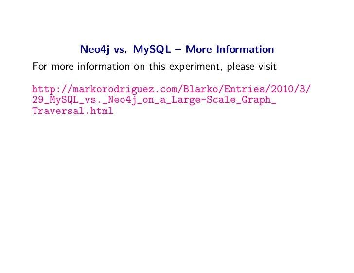Neo4j vs. MySQL – More Information For more information on this experiment, please visit http://markorodriguez.com/Blarko/...