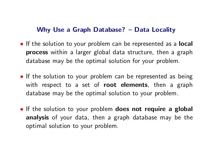 Why Use a Graph Database? – Data Locality  • If the solution to your problem can be represented as a local   process withi...