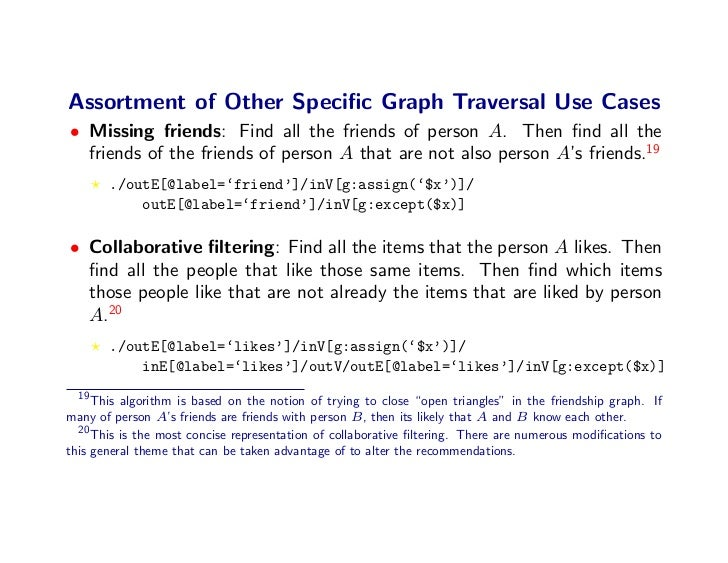 Assortment of Other Specific Graph Traversal Use Cases • Missing friends: Find all the friends of person A. Then find all th...