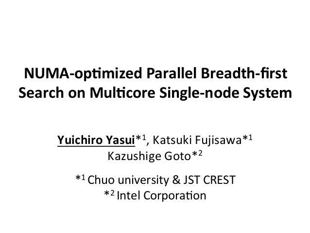 NUMA%op(mized.Parallel.Breadth%first. Search.on.Mul(core.Single%node.System.. Yuichiro.Yasui*1,$Katsuki$Fujisawa*1$ Kazushi...