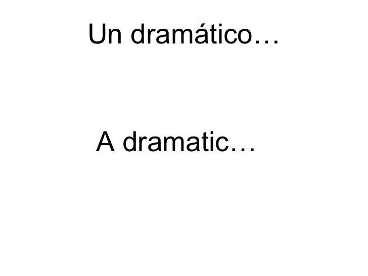 Un dramático… A dramatic…