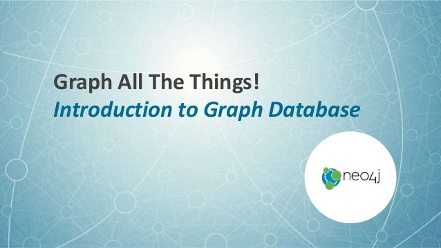 Graph All The Things! Introduction to Graph Database
