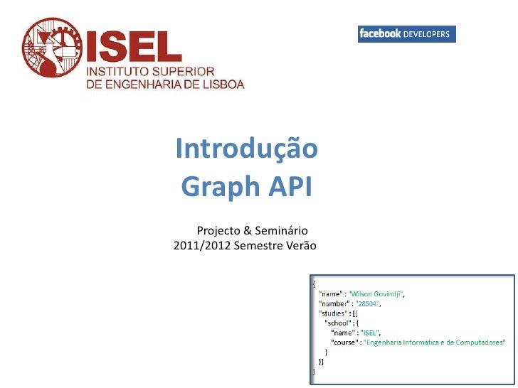 Introdução Graph API    Projecto & Seminário2011/2012 Semestre Verão