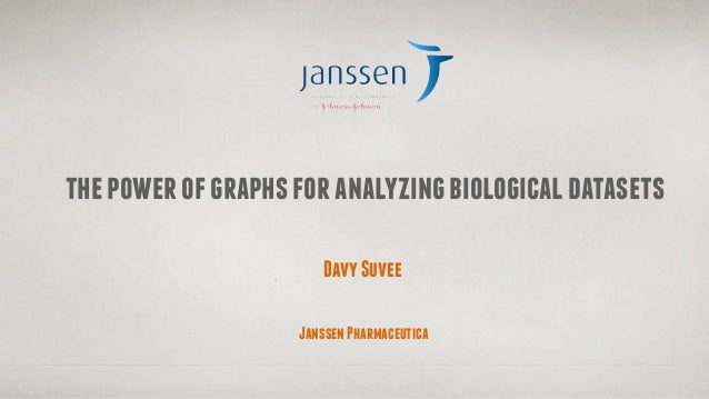 the power of graphs for analyzing biological datasets                       Davy Suvee                    Janssen Pharmace...