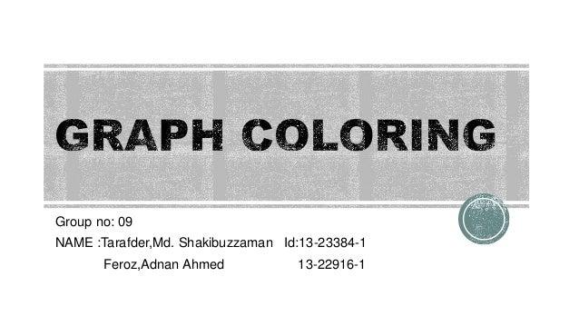 Group no: 09  NAME :Tarafder,Md. Shakibuzzaman Id:13-23384-1  Feroz,Adnan Ahmed 13-22916-1