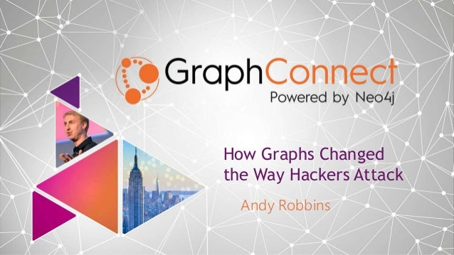How Graphs Changed the Way Hackers Attack Andy Robbins