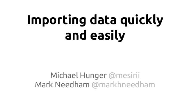 Importing data quickly and easily Michael Hunger @mesirii Mark Needham @markhneedham