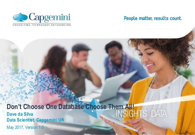 Don't Choose One Database Choose Them All! Dave da Silva Data Scientist, Capgemini UK May 2017, Version 1.0