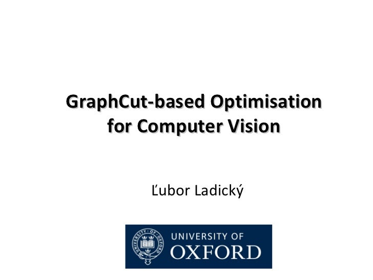 GraphCut-based Optimisation    for Computer Vision        Ľubor Ladický