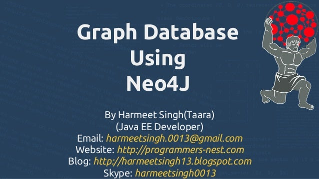 Graph Database Using Neo4J By Harmeet Singh(Taara) (Java EE Developer) Email: harmeetsingh.0013@gmail.com Website: http://...
