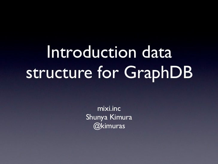 Introduction datastructure for GraphDB          mixi.inc       Shunya Kimura         @kimuras