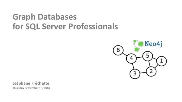 Graph Databases  for SQL Server Professionals  Stéphane Fréchette  Thursday September 18, 2014