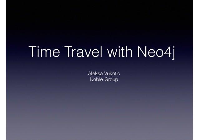 Time Travel with Neo4j  Aleksa Vukotic  Noble Group