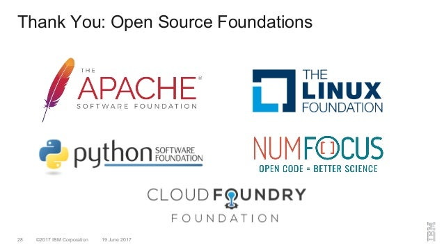 ©2017 IBM Corporation 19 June 201728 Thank You: Open Source Foundations