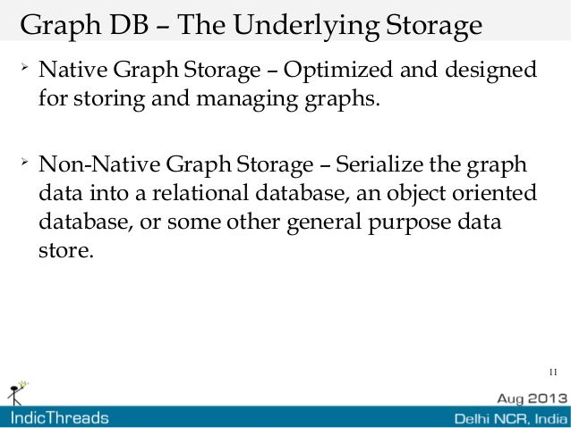 11 Graph DB – The Underlying Storage  Native Graph Storage – Optimized and designed for storing and managing graphs.  No...