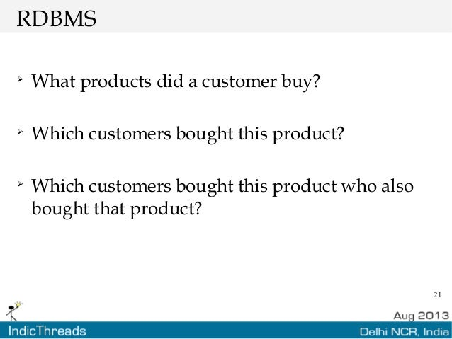 21 RDBMS  What products did a customer buy?  Which customers bought this product?  Which customers bought this product ...