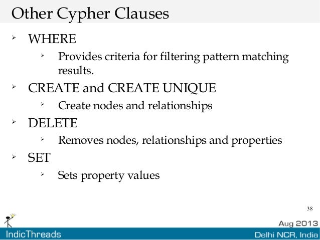38 Other Cypher Clauses  WHERE  Provides criteria for filtering pattern matching results.  CREATE and CREATE UNIQUE  C...