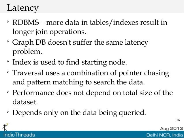 56 Latency  RDBMS – more data in tables/indexes result in longer join operations.  Graph DB doesn't suffer the same late...