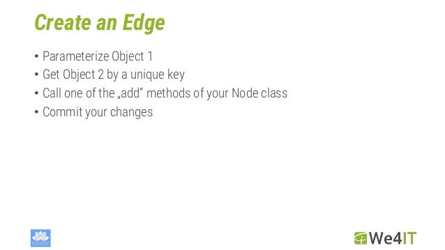 """Create an Edge • Parameterize Object 1 • Get Object 2 by a unique key • Call one of the """"add"""" methods of your Node class •..."""