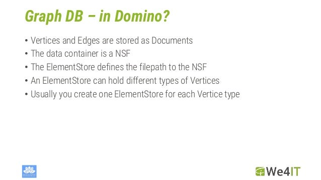 Graph DB – in Domino? • Vertices and Edges are stored as Documents • The data container is a NSF • The ElementStore define...