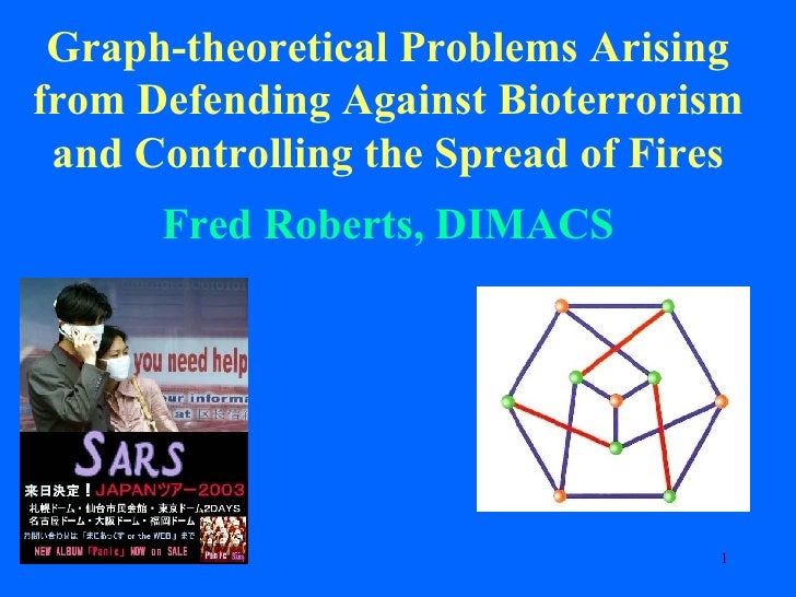 Graph-theoretical Problems Arising from Defending Against Bioterrorism and Controlling the Spread of Fires Fred Roberts, D...