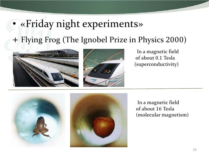 • «Friday night experiments»+ Flying Frog (The Ignobel Prize in Physics 2000)                                    In a magn...