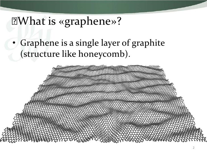 ⫸What is «graphene»?• Graphene is a single layer of graphite  (structure like honeycomb).                                 ...
