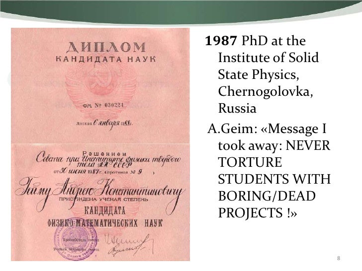 1987 PhD at the  Institute of Solid  State Physics,  Chernogolovka,  RussiaA.Geim: «Message I  took away: NEVER  TORTURE  ...