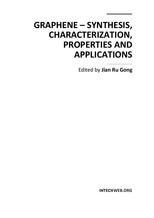 GRAPHENE – SYNTHESIS, CHARACTERIZATION, PROPERTIES AND APPLICATIONS Edited by Jian Ru Gong