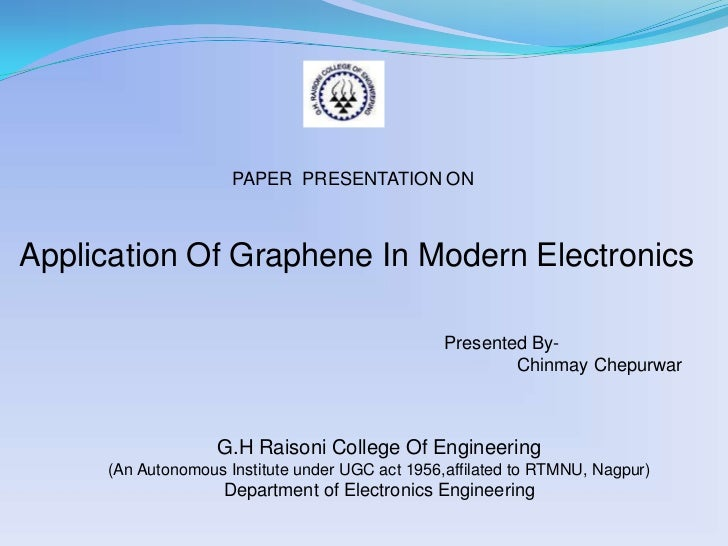 PAPER  PRESENTATION ON<br />Application Of Graphene In Modern Electronics<br />Presented By-<br />ChinmayChepurwar<br />G....