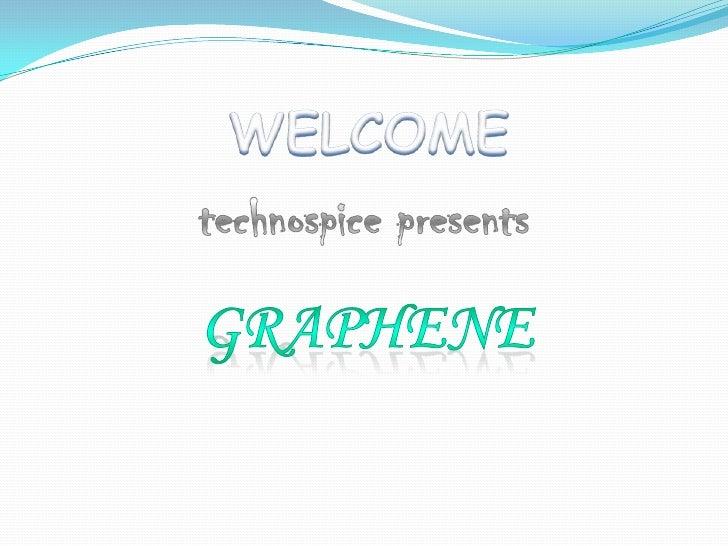 WELCOME<br />technospice presents<br />GRAPHENE<br />