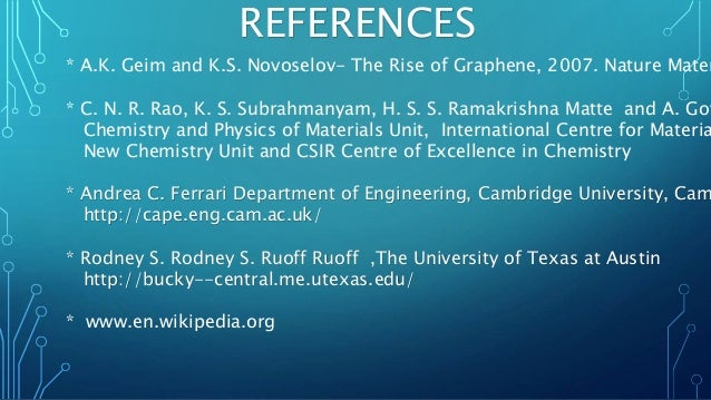 REFERENCES * A.K. Geim and K.S. Novoselov- The Rise of Graphene, 2007. Nature Mater * C. N. R. Rao, K. S. Subrahmanyam, H....