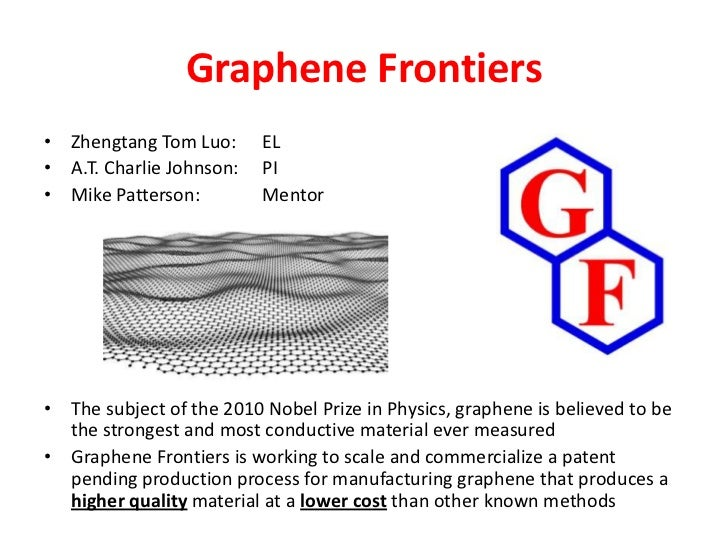 Graphene Frontiers• Zhengtang Tom Luo:      EL• A.T. Charlie Johnson:   PI• Mike Patterson:         Mentor• The subject of...
