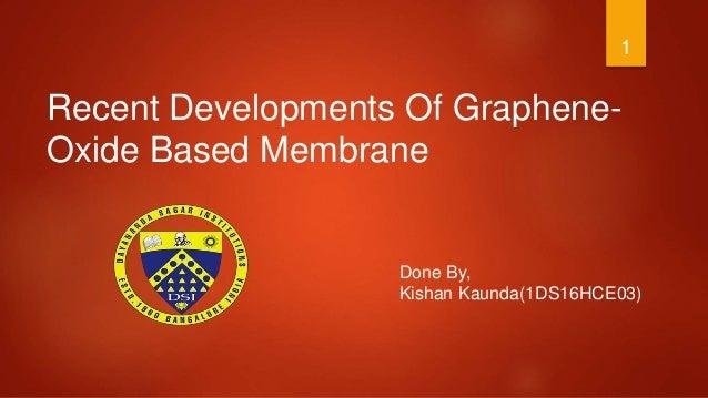 Recent Developments Of Graphene- Oxide Based Membrane Done By, Kishan Kaunda(1DS16HCE03) 1