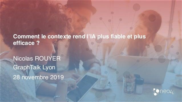 Comment le contexte rend l'IA plus fiable et plus efficace ? Nicolas ROUYER GraphTalk Lyon 28 novembre 2019