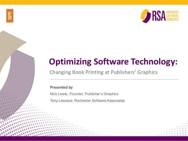 Optimizing Software Technology:Changing Book Printing at Publishers' GraphicsPresented byNick Lewis, Founder, Publisher's ...