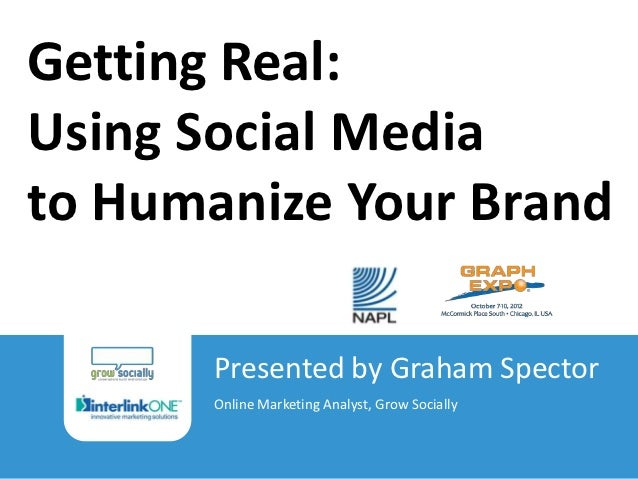 Getting Real:Using Social Mediato Humanize Your Brand                                        Presented by Graham Spector  ...