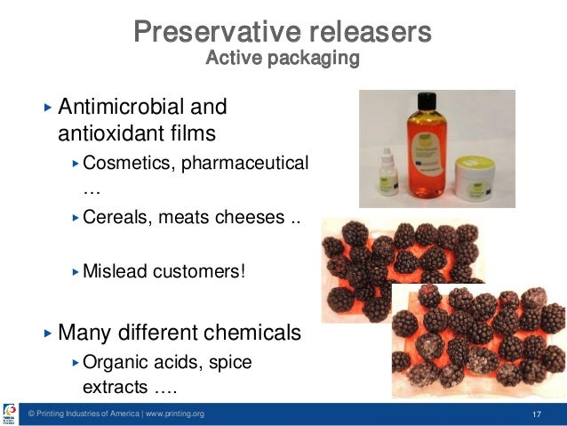 © Printing Industries of America   www.printing.org 17 Preservative releasers Active packaging ▶ Antimicrobial and antioxi...
