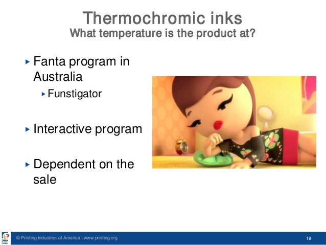© Printing Industries of America   www.printing.org 19 Thermochromic inks What temperature is the product at? ▶ Fanta prog...