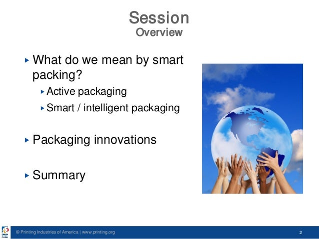 © Printing Industries of America   www.printing.org 2 Session Overview ▶ What do we mean by smart packing? ▶ Active packag...
