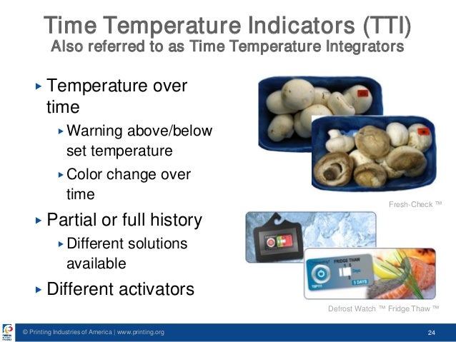 © Printing Industries of America   www.printing.org 24 Time Temperature Indicators (TTI) Also referred to as Time Temperat...